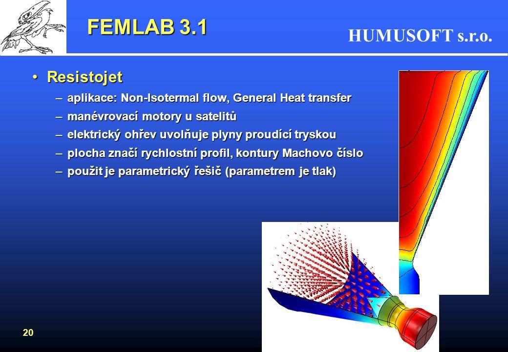 HUMUSOFT s.r.o. 20 FEMLAB 3.1 ResistojetResistojet –aplikace: Non-Isotermal flow, General Heat transfer –manévrovací motory u satelitů –elektrický ohř