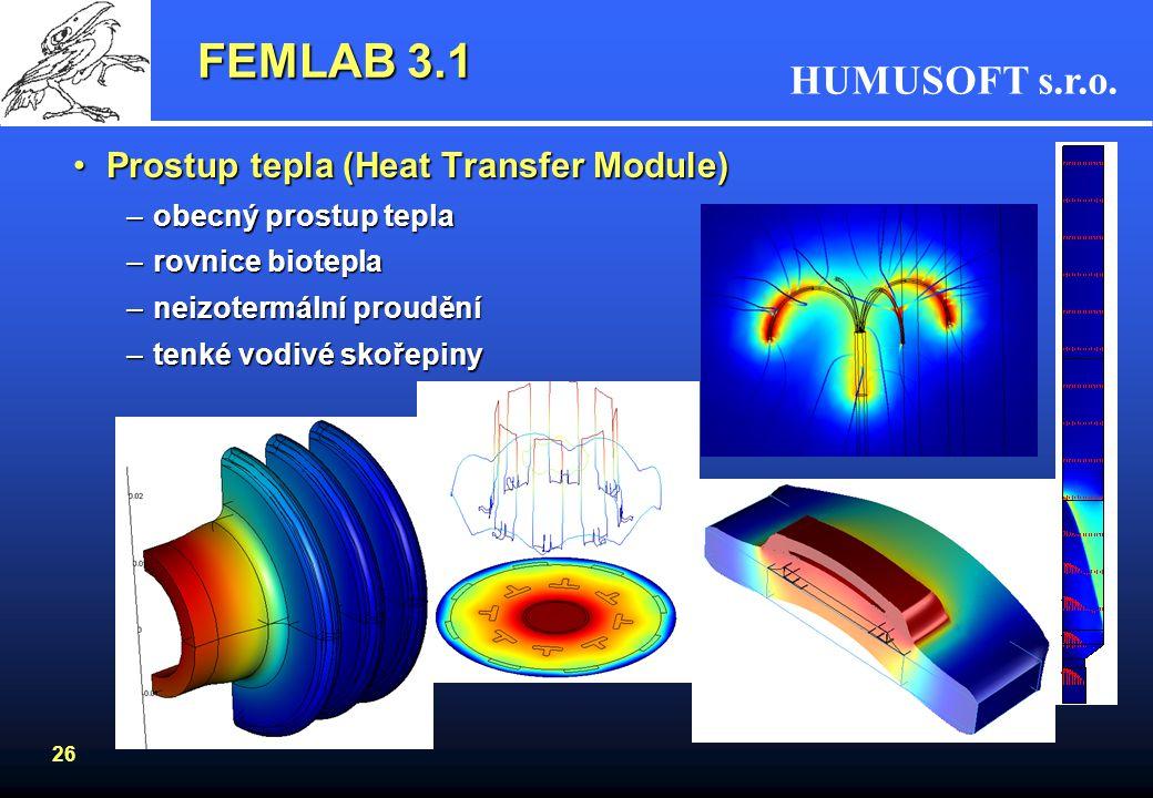 HUMUSOFT s.r.o. 26 FEMLAB 3.1 Prostup tepla (Heat Transfer Module)Prostup tepla (Heat Transfer Module) –obecný prostup tepla –rovnice biotepla –neizot