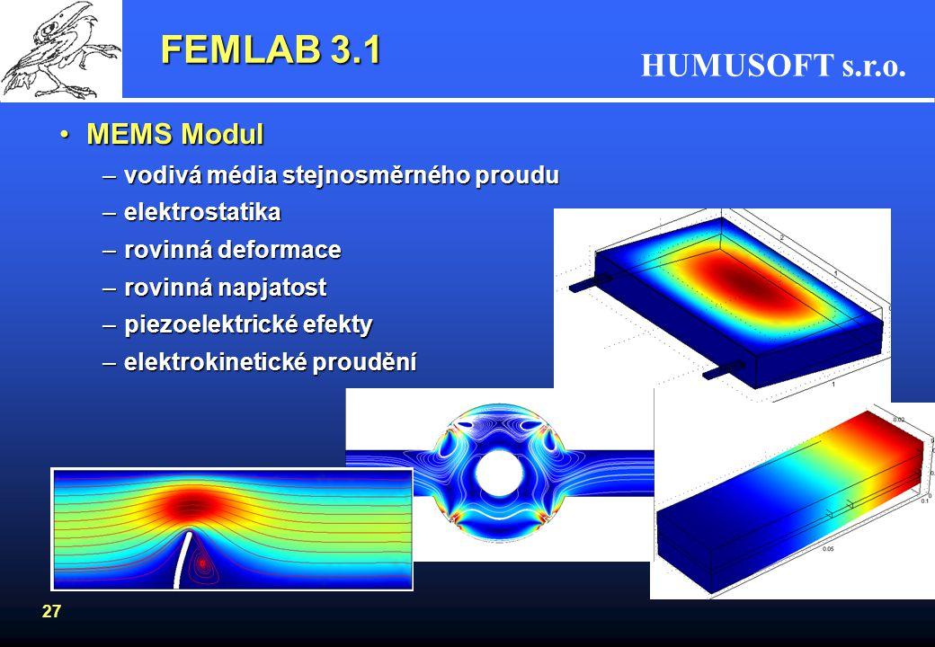 HUMUSOFT s.r.o. 27 FEMLAB 3.1 MEMS ModulMEMS Modul –vodivá média stejnosměrného proudu –elektrostatika –rovinná deformace –rovinná napjatost –piezoele