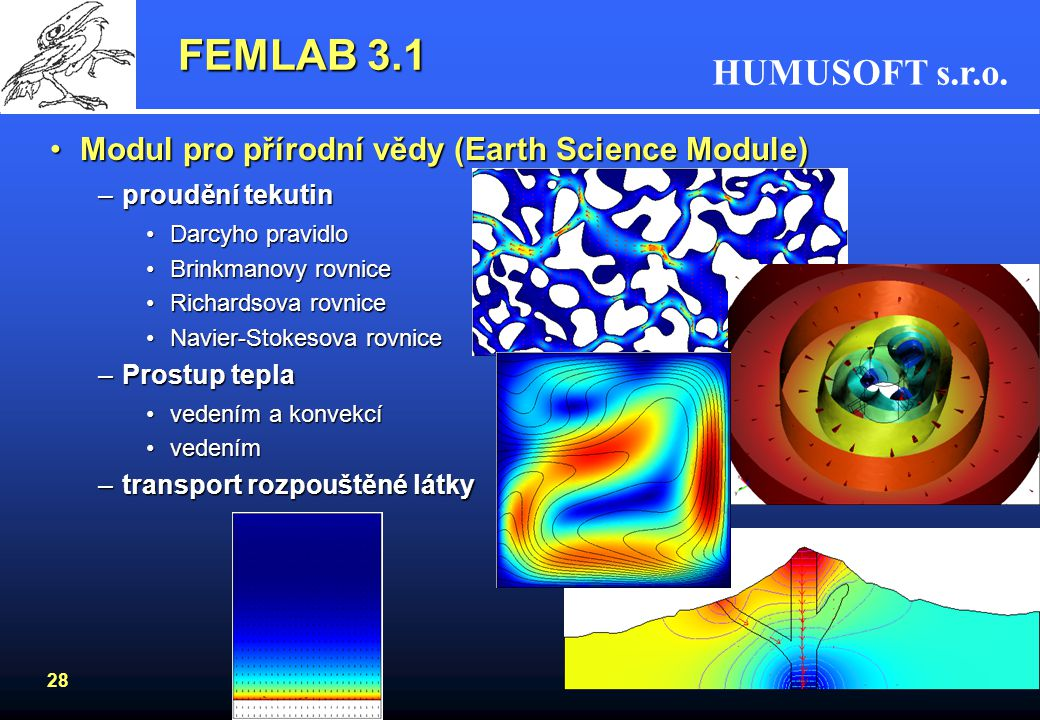 HUMUSOFT s.r.o. 28 FEMLAB 3.1 Modul pro přírodní vědy (Earth Science Module)Modul pro přírodní vědy (Earth Science Module) –proudění tekutin Darcyho p