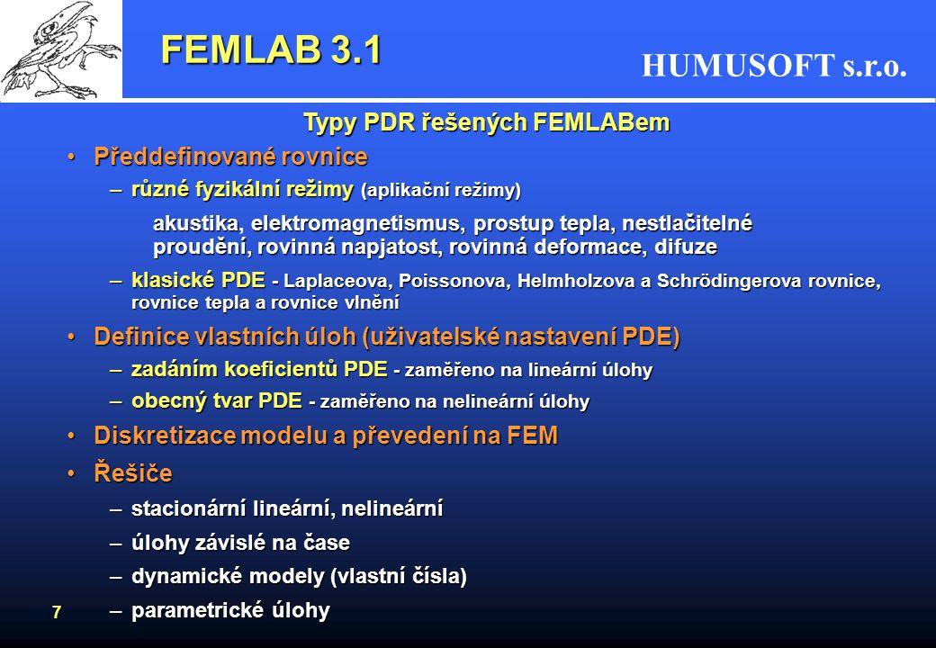 HUMUSOFT s.r.o. 7 FEMLAB 3.1 Typy PDR řešených FEMLABem Předdefinované rovnicePředdefinované rovnice –různé fyzikální režimy (aplikační režimy) akusti