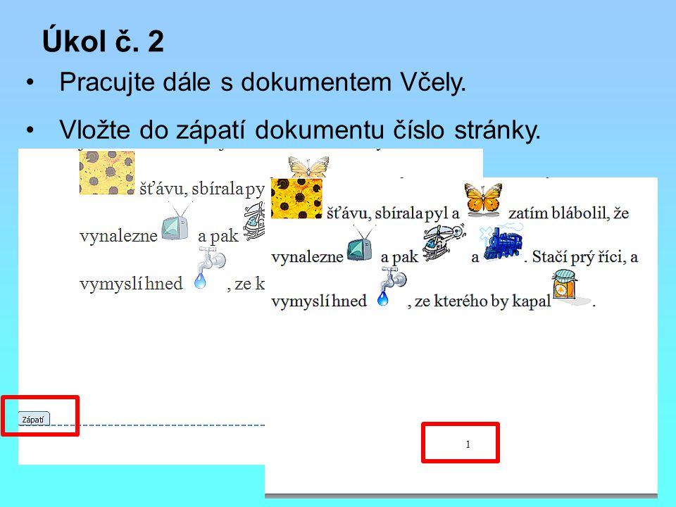Úkol č. 2 Pracujte dále s dokumentem Včely. Vložte do zápatí dokumentu číslo stránky.