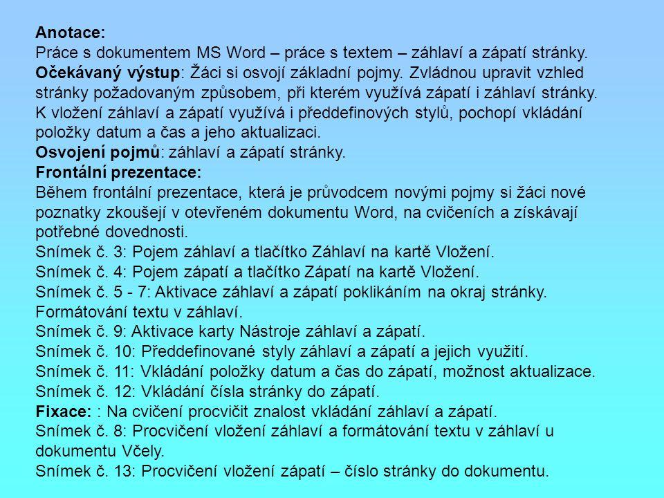 Anotace: Práce s dokumentem MS Word – práce s textem – záhlaví a zápatí stránky. Očekávaný výstup: Žáci si osvojí základní pojmy. Zvládnou upravit vzh