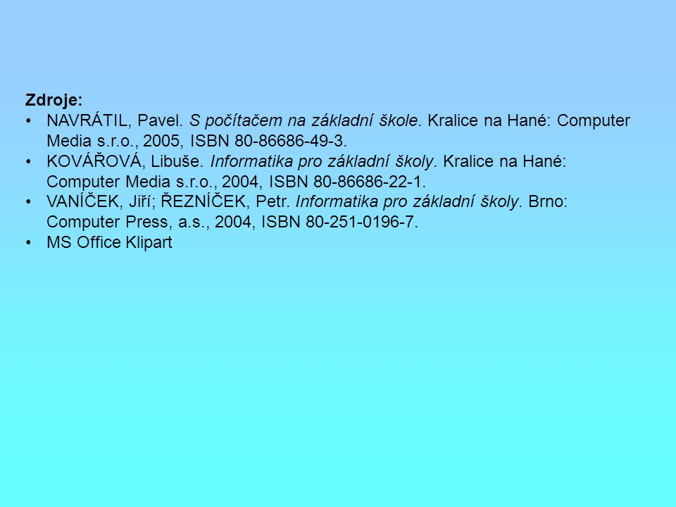 Zdroje: NAVRÁTIL, Pavel. S počítačem na základní škole.
