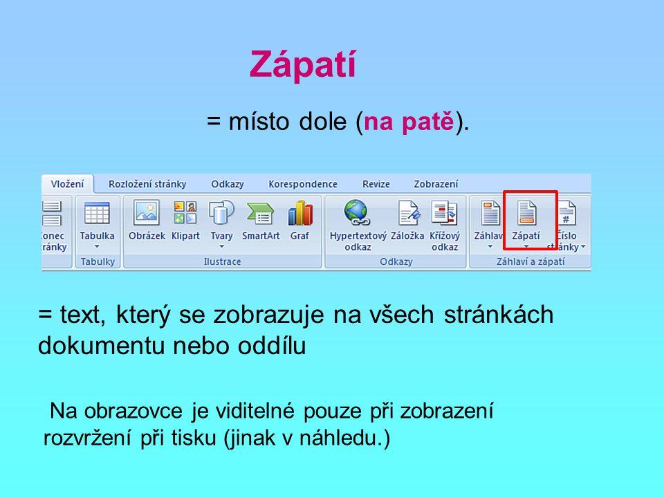 Zápatí = místo dole (na patě). Na obrazovce je viditelné pouze při zobrazení rozvržení při tisku (jinak v náhledu.) = text, který se zobrazuje na všec