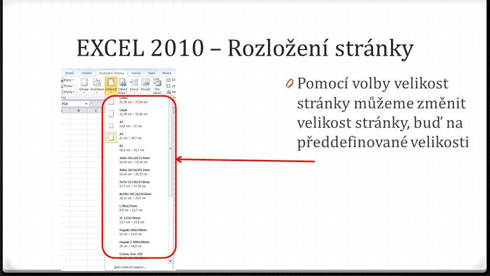 EXCEL 2010 – Rozložení stránky 0 Pomocí volby velikost stránky můžeme změnit velikost stránky, buď na předdefinované velikosti