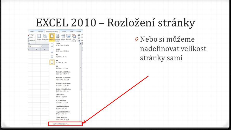 EXCEL 2010 – Rozložení stránky 0 Nebo si můžeme nadefinovat velikost stránky sami