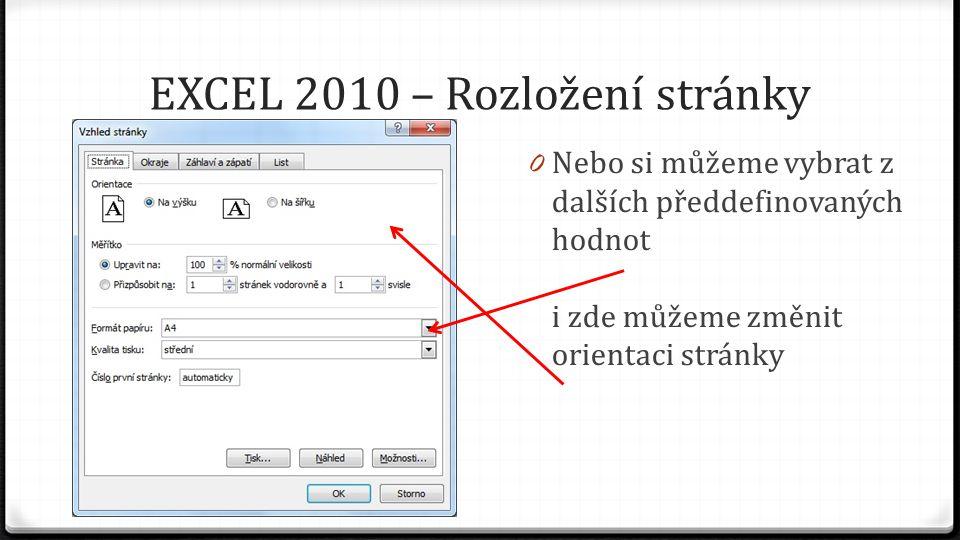 EXCEL 2010 – Rozložení stránky 0 Nebo si můžeme vybrat z dalších předdefinovaných hodnot i zde můžeme změnit orientaci stránky