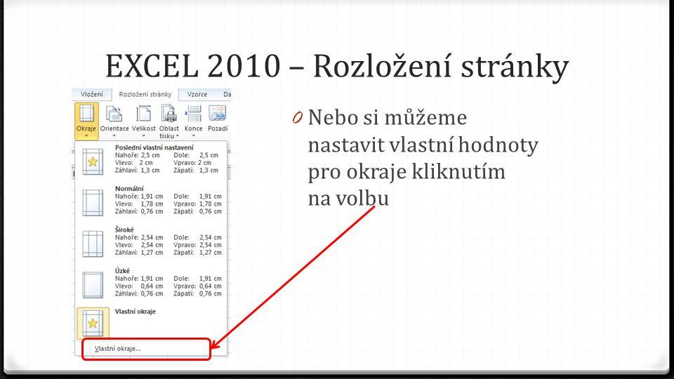 EXCEL 2010 – Rozložení stránky 0 Nebo si můžeme nastavit vlastní hodnoty pro okraje kliknutím na volbu