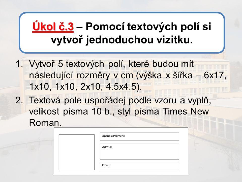 Úkol č.3 Úkol č.3 – Pomocí textových polí si vytvoř jednoduchou vizitku.