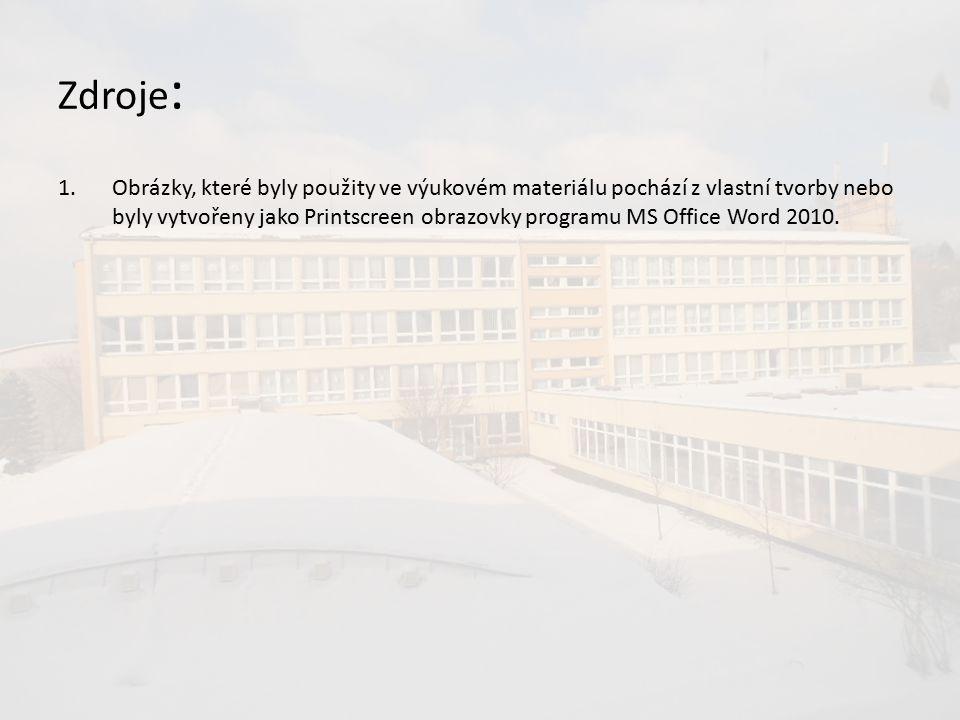 Zdroje : 1.Obrázky, které byly použity ve výukovém materiálu pochází z vlastní tvorby nebo byly vytvořeny jako Printscreen obrazovky programu MS Office Word 2010.