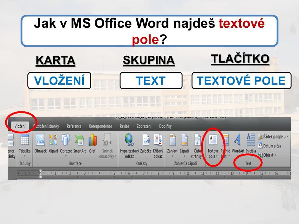 Jak v MS Office Word najdeš textové pole KARTA SKUPINA TLAČÍTKO VLOŽENÍTEXTTEXTOVÉ POLE