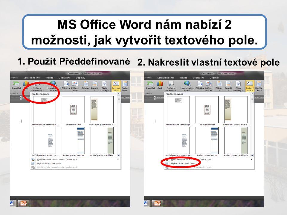 MS Office Word nám nabízí 2 možnosti, jak vytvořit textového pole.