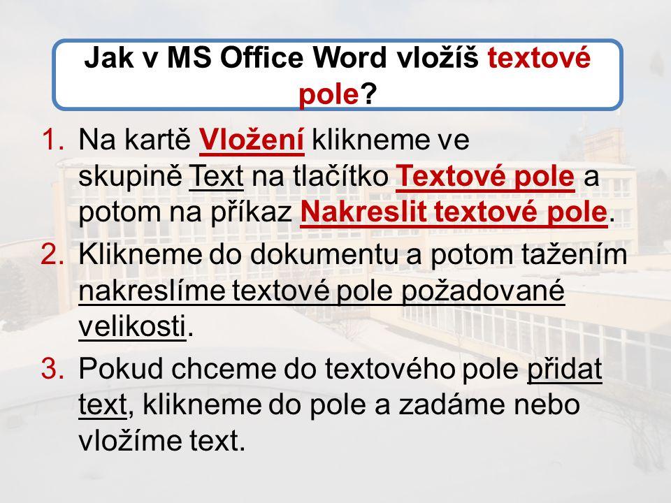1.Na kartě Vložení klikneme ve skupině Text na tlačítko Textové pole a potom na příkaz Nakreslit textové pole.