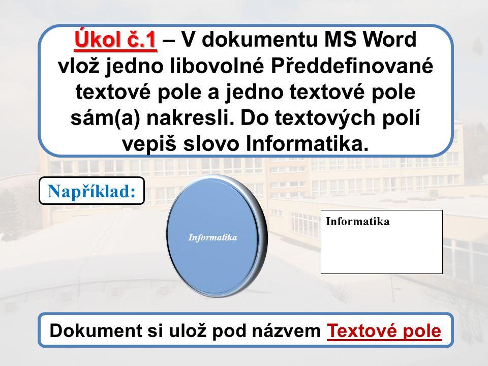 Úkol č.1 Úkol č.1 – V dokumentu MS Word vlož jedno libovolné Předdefinované textové pole a jedno textové pole sám(a) nakresli.