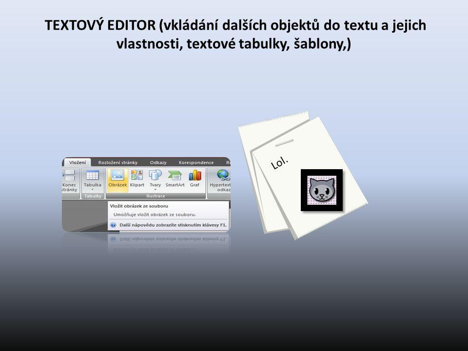 TEXTOVÝ EDITOR (vkládání dalších objektů do textu a jejich vlastnosti, textové tabulky, šablony,) Lol.