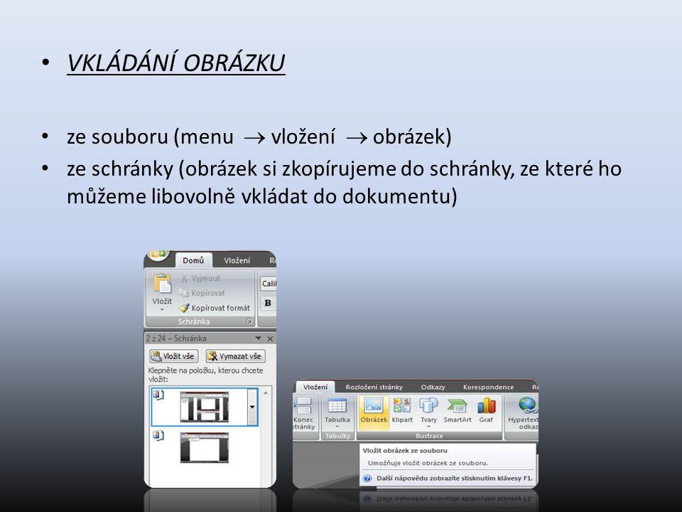 VKLÁDÁNÍ OBRÁZKU ze souboru (menu  vložení  obrázek) ze schránky (obrázek si zkopírujeme do schránky, ze které ho můžeme libovolně vkládat do dokume