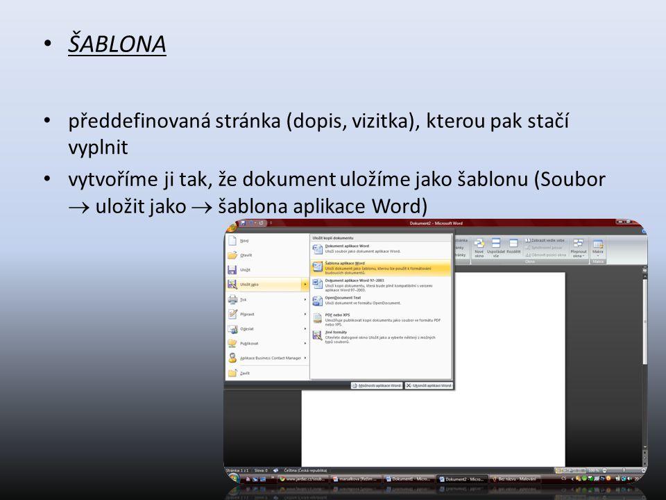 ŠABLONA předdefinovaná stránka (dopis, vizitka), kterou pak stačí vyplnit vytvoříme ji tak, že dokument uložíme jako šablonu (Soubor  uložit jako  š