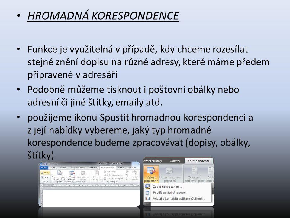 HROMADNÁ KORESPONDENCE Funkce je využitelná v případě, kdy chceme rozesílat stejné znění dopisu na různé adresy, které máme předem připravené v adresá