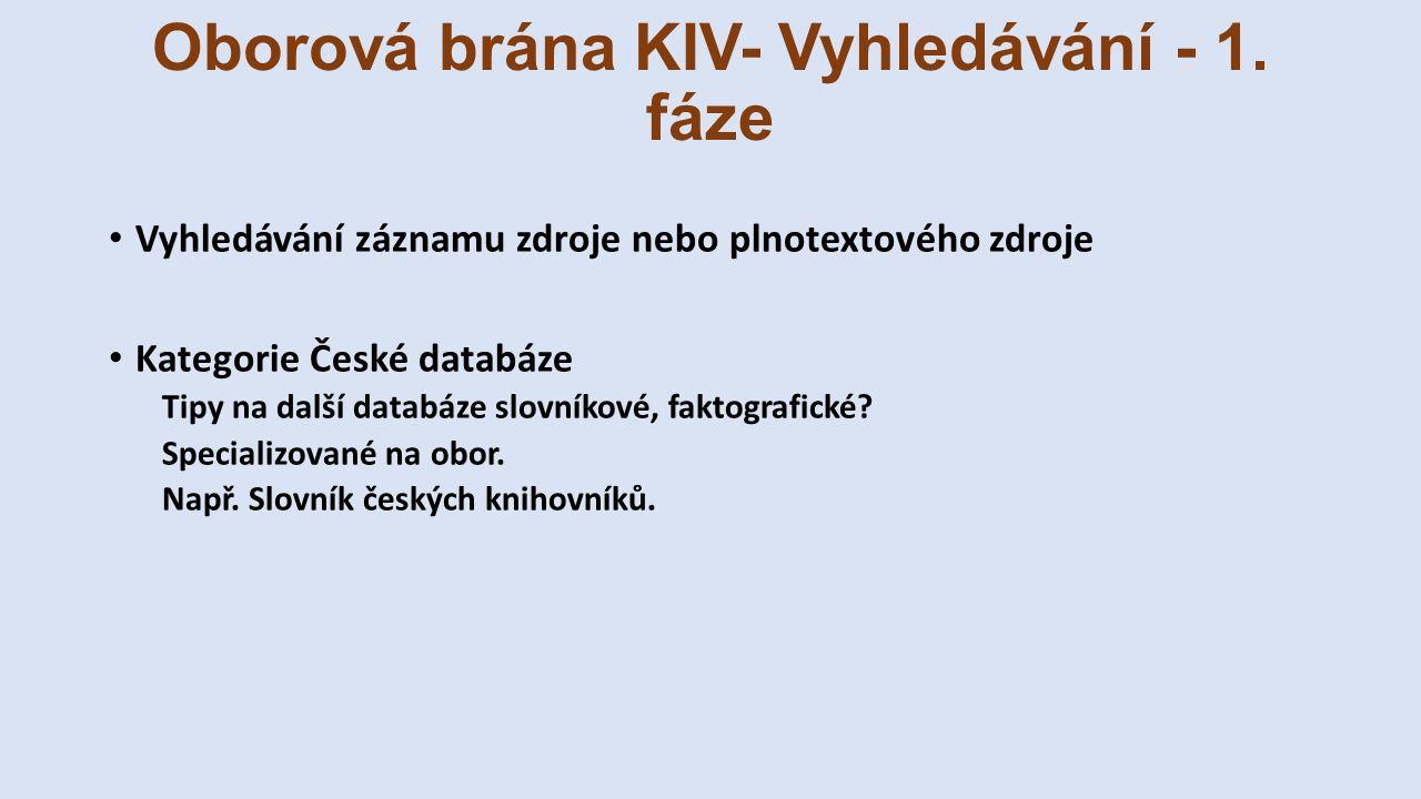 Oborová brána KIV- Vyhledávání - 1. fáze Vyhledávání záznamu zdroje nebo plnotextového zdroje Kategorie České databáze Tipy na další databáze slovníko