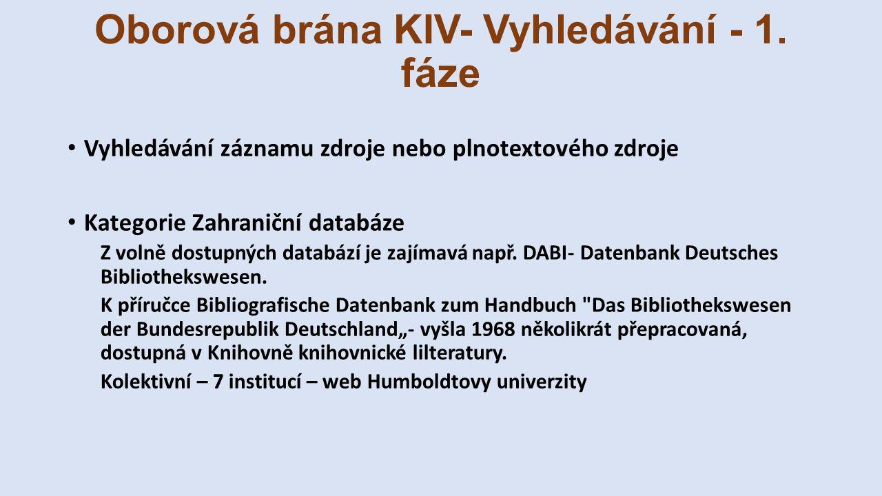 Oborová brána KIV- Vyhledávání - 1. fáze Vyhledávání záznamu zdroje nebo plnotextového zdroje Kategorie Zahraniční databáze Z volně dostupných databáz