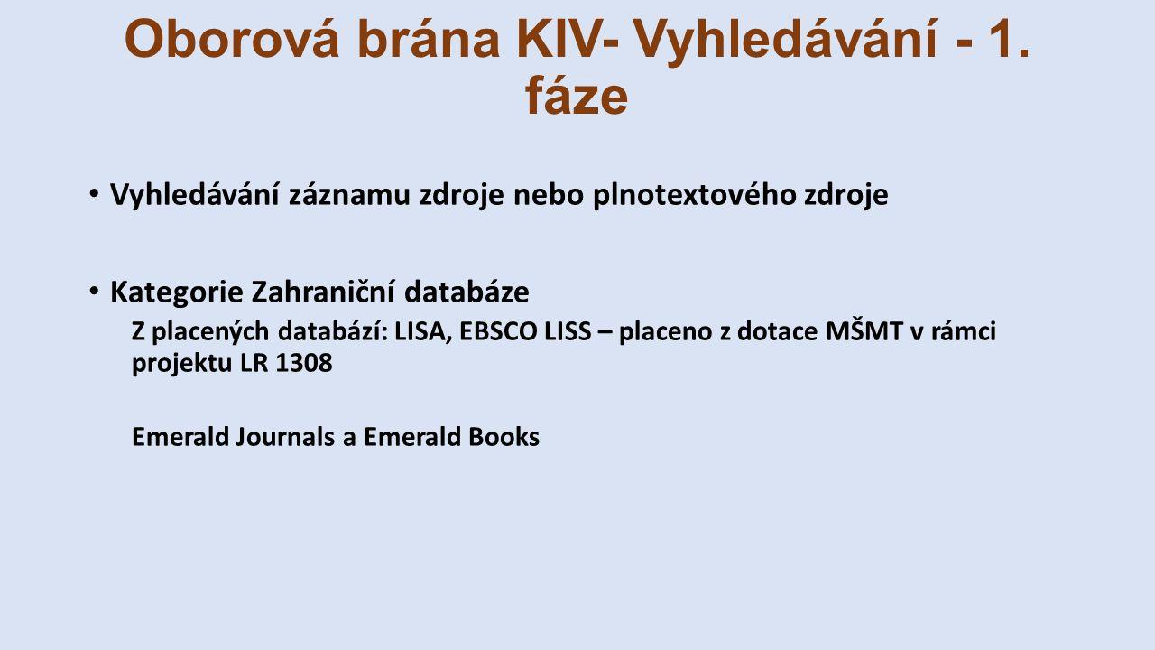 Oborová brána KIV- Vyhledávání - 1. fáze Vyhledávání záznamu zdroje nebo plnotextového zdroje Kategorie Zahraniční databáze Z placených databází: LISA
