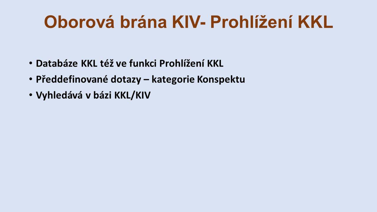 Oborová brána KIV- Prohlížení KKL Databáze KKL též ve funkci Prohlížení KKL Předdefinované dotazy – kategorie Konspektu Vyhledává v bázi KKL/KIV