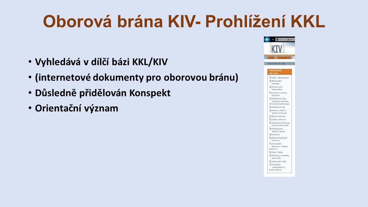 Oborová brána KIV- Prohlížení KKL Vyhledává v dílčí bázi KKL/KIV (internetové dokumenty pro oborovou bránu) Důsledně přidělován Konspekt Orientační význam