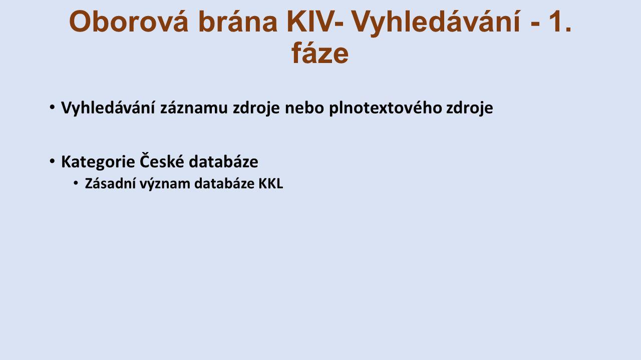 Oborová brána KIV- Vyhledávání - 1. fáze Vyhledávání záznamu zdroje nebo plnotextového zdroje Kategorie České databáze Zásadní význam databáze KKL