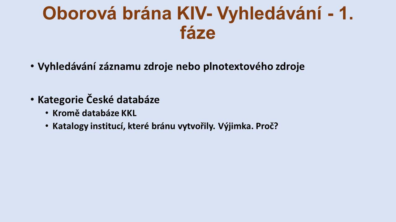 Oborová brána KIV- Vyhledávání - 1. fáze Vyhledávání záznamu zdroje nebo plnotextového zdroje Kategorie České databáze Kromě databáze KKL Katalogy ins