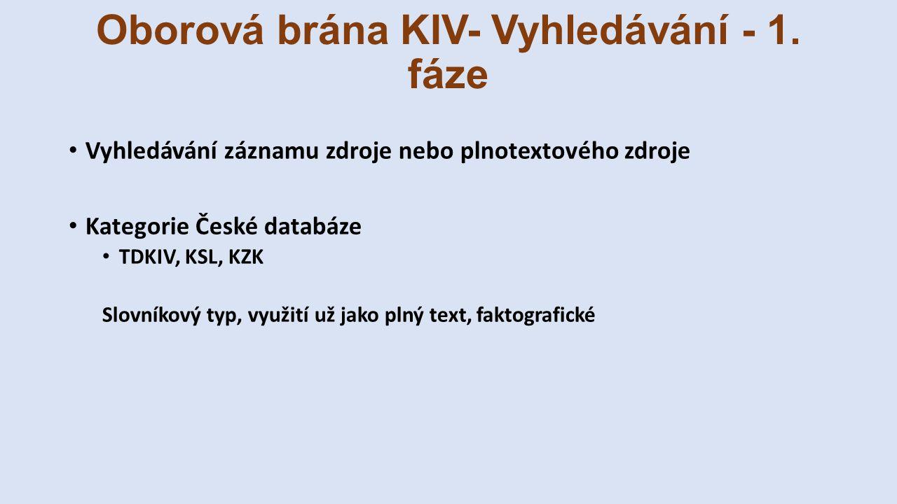 Oborová brána KIV- Vyhledávání - 1. fáze Vyhledávání záznamu zdroje nebo plnotextového zdroje Kategorie České databáze TDKIV, KSL, KZK Slovníkový typ,