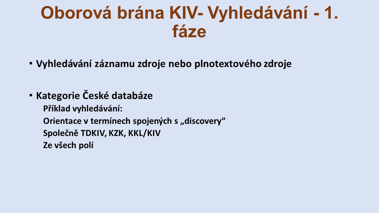 Oborová brána KIV- Vyhledávání - 1. fáze Vyhledávání záznamu zdroje nebo plnotextového zdroje Kategorie České databáze Příklad vyhledávání: Orientace