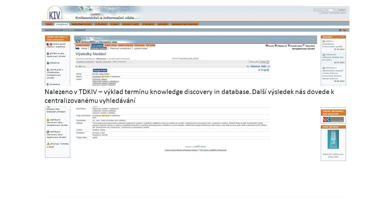 Nalezeno v TDKIV – výklad termínu knowledge discovery in database. Další výsledek nás dovede k centralizovanému vyhledávání