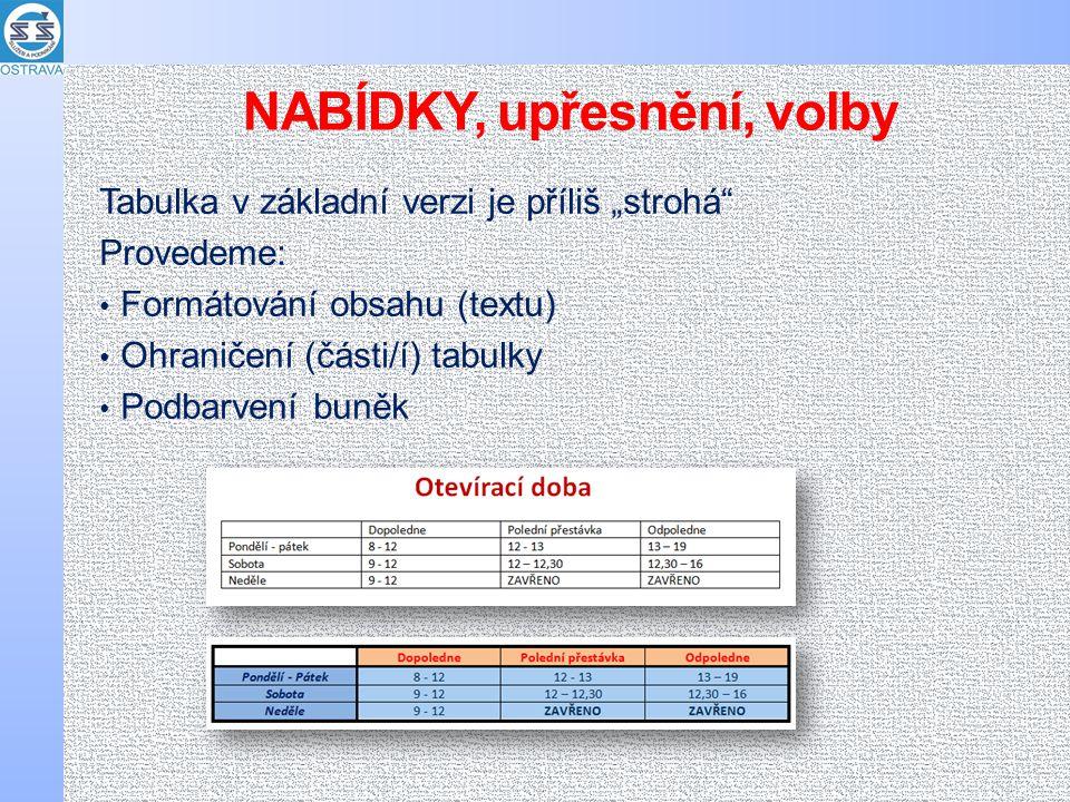 """NABÍDKY, upřesnění, volby Tabulka v základní verzi je příliš """"strohá"""" Provedeme: Formátování obsahu (textu) Ohraničení (části/í) tabulky Podbarvení bu"""