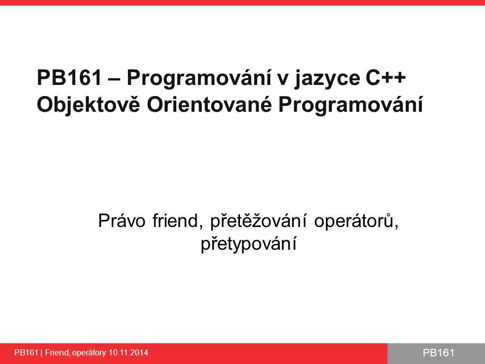 """PB161 Přetížení operátorů - motivace """"Přetížení operátorů znáte ●stejný operátor se chová různě pro různé datové typy ●/ se chová rozdílně při dělení int a dělení float ●+ se chová různě pro výraz 5 + 5 a výraz s ukazatelovou aritmetikou ●chování pro standardní typy je definováno standardem V C++ můžeme deklarovat vlastní datové typy ●třídy, struktury, typedef… Můžeme definovat operátory pro tyto nové typy."""