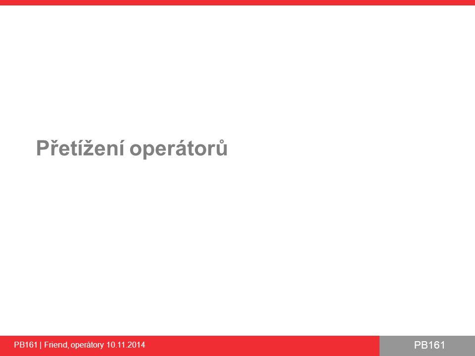 PB161 Přetížení operátorů PB161 | Friend, operátory 10.11.2014 11