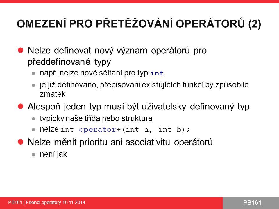 PB161 OMEZENÍ PRO PŘETĚŽOVÁNÍ OPERÁTORŮ (2) Nelze definovat nový význam operátorů pro předdefinované typy ●např.