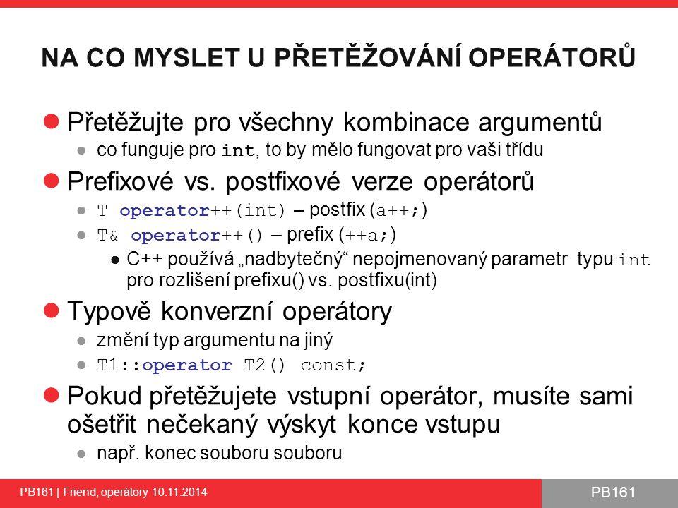 PB161 NA CO MYSLET U PŘETĚŽOVÁNÍ OPERÁTORŮ Přetěžujte pro všechny kombinace argumentů ●co funguje pro int, to by mělo fungovat pro vaši třídu Prefixové vs.
