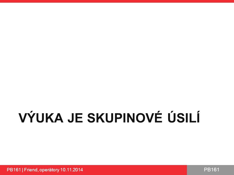 PB161 VÝUKA JE SKUPINOVÉ ÚSILÍ PB161 | Friend, operátory 10.11.2014