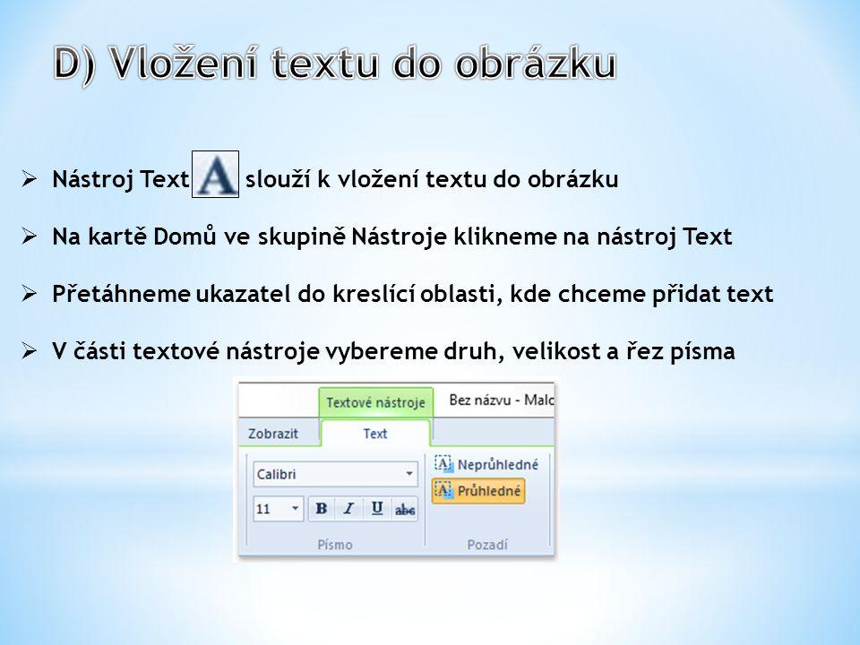  Nástroj Text slouží k vložení textu do obrázku  Na kartě Domů ve skupině Nástroje klikneme na nástroj Text  Přetáhneme ukazatel do kreslící oblast