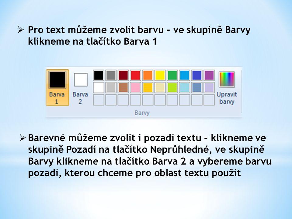  Pro text můžeme zvolit barvu - ve skupině Barvy klikneme na tlačítko Barva 1  Barevné můžeme zvolit i pozadí textu – klikneme ve skupině Pozadí na