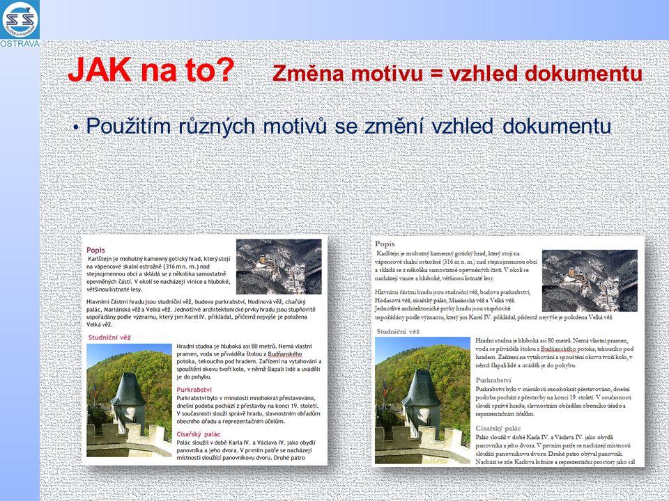 Použitím různých motivů se změní vzhled dokumentu Změna motivu = vzhled dokumentu JAK na to