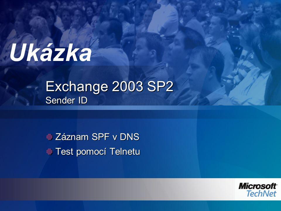 Exchange 2003 SP2 Sender ID Záznam SPF v DNS Záznam SPF v DNS Test pomocí Telnetu Test pomocí Telnetu Ukázka