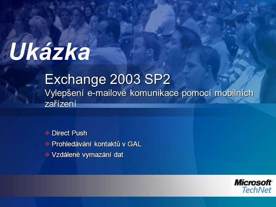 Exchange 2003 SP2 Vylepšení e-mailové komunikace pomocí mobilních zařízení Direct Push Direct Push Prohledávání kontaktů v GAL Prohledávání kontaktů v GAL Vzdálené vymazání dat Vzdálené vymazání dat Ukázka