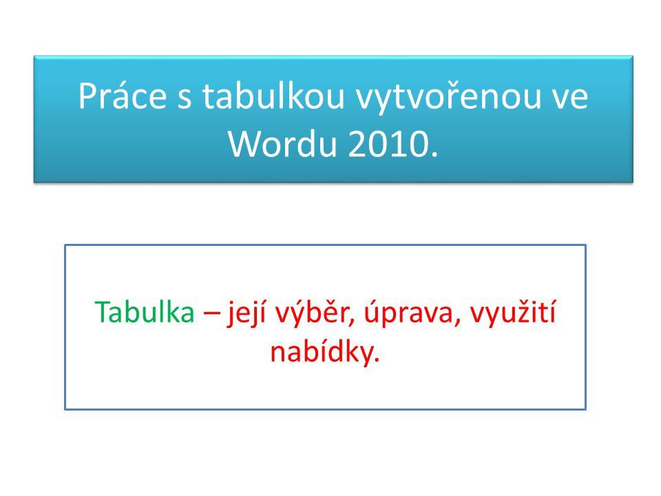 Práce s tabulkou vytvořenou ve Wordu 2010. Tabulka – její výběr, úprava, využití nabídky.