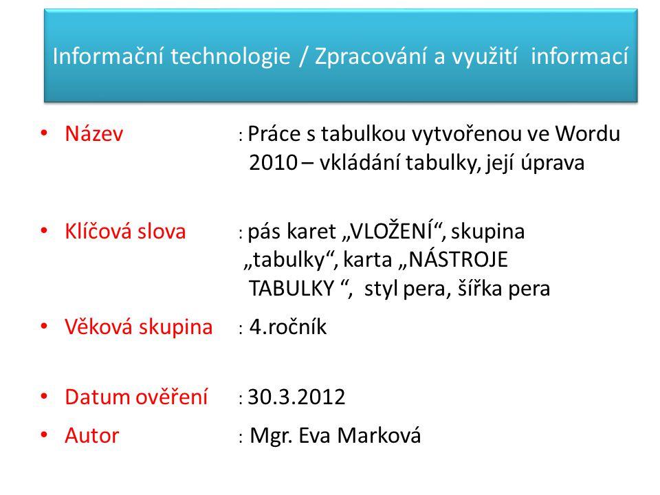 Informační technologie / Zpracování a využití informací Název : Práce s tabulkou vytvořenou ve Wordu 2010 – vkládání tabulky, její úprava Klíčová slov