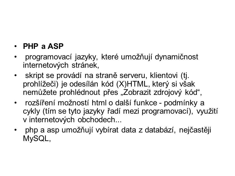 PHP a ASP programovací jazyky, které umožňují dynamičnost internetových stránek, skript se provádí na straně serveru, klientovi (tj. prohlížeči) je od