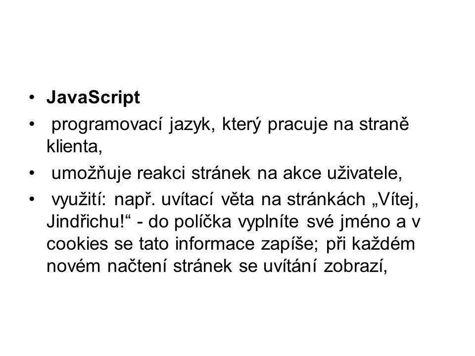 """JavaScript programovací jazyk, který pracuje na straně klienta, umožňuje reakci stránek na akce uživatele, využití: např. uvítací věta na stránkách """"V"""