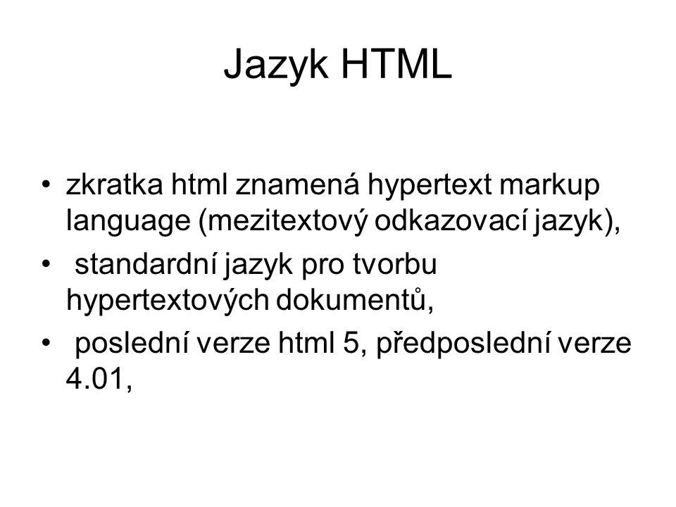 Jazyk HTML zkratka html znamená hypertext markup language (mezitextový odkazovací jazyk), standardní jazyk pro tvorbu hypertextových dokumentů, poslední verze html 5, předposlední verze 4.01,