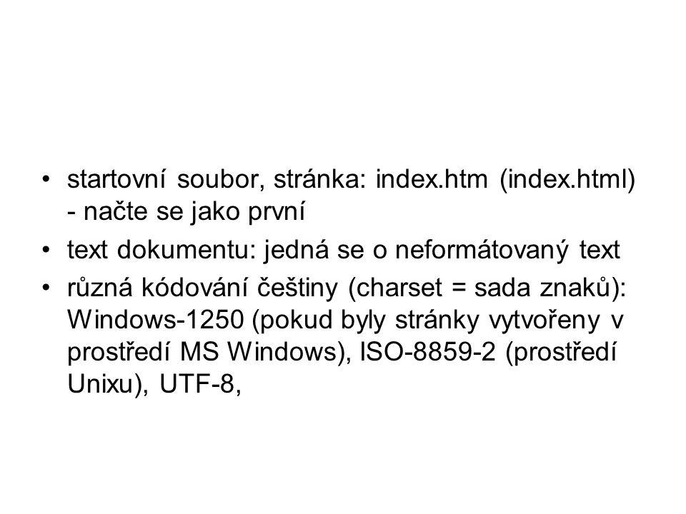 startovní soubor, stránka: index.htm (index.html) - načte se jako první text dokumentu: jedná se o neformátovaný text různá kódování češtiny (charset = sada znaků): Windows-1250 (pokud byly stránky vytvořeny v prostředí MS Windows), ISO-8859-2 (prostředí Unixu), UTF-8,